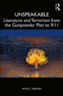 Unspeakable : Literature and Terrorism from the Gunpowder Plot to 9/11 - eBook