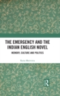 The Emergency and the Indian English Novel : Memory, Culture and Politics - eBook