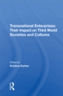 Transnational Enterprises : Their Impact On Third World Societies And Cultures - eBook