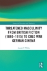 Threatened Masculinity from British Fiction to Cold War German Cinema - eBook