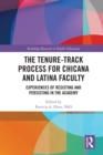 The Tenure-Track Process for Chicana and Latina Faculty : Experiences of Resisting and Persisting in the Academy - eBook