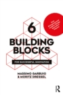 6 Building Blocks for Successful Innovation : How Entrepreneurial Leaders Design Innovative Futures - eBook