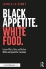 Black Appetite. White Food. : Issues of Race, Voice, and Justice Within and Beyond the Classroom - eBook