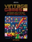 Vintage Games 2.0 : An Insider Look at the Most Influential Games of All Time - eBook