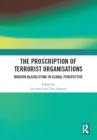 The Proscription of Terrorist Organisations : Modern Blacklisting in Global Perspective - eBook