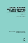 Great Britain and the German Trade Rivalry : 1875-1914 - eBook