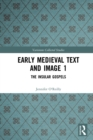 Early Medieval Text and Image Volume 1 : The Insular Gospel Books - eBook