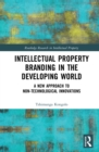Intellectual Property Branding in the Developing World : A New Approach to Non-Technological Innovations - eBook