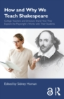 How and Why We Teach Shakespeare : College Teachers and Directors Share How They Explore the Playwright's Works with Their Students - eBook