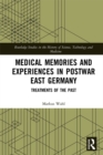 Medical Memories and Experiences in Postwar East Germany : Treatments of the Past - eBook