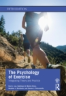 The Psychology of Exercise : Integrating Theory and Practice - eBook