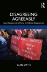 Disagreeing Agreeably : Issue Debates with a Primer on Political Disagreement - eBook