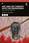 Art and Art Therapy with the Imprisoned : Re-Creating Identity - eBook