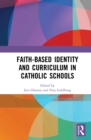 Faith-based Identity and Curriculum in Catholic Schools : Curriculum Perspectives - eBook