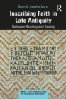 Inscribing Faith in Late Antiquity : Between Reading and Seeing - eBook