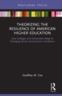Theorizing the Resilience of American Higher Education : How Colleges and Universities Adapt to Changing Social and Economic Conditions - eBook
