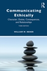 Communicating Ethically : Character, Duties, Consequences, and Relationships - eBook