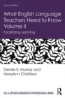 What English Language Teachers Need to Know Volume II : Facilitating Learning - eBook