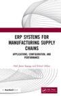 ERP Systems for Manufacturing Supply Chains : Applications, Configuration, and Performance - eBook