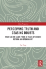Perceiving Truth and Ceasing Doubts : What Can We Learn from 40 Years of China's Reform and Opening-Up? - eBook