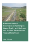 Effects of Wetland Conversion to Farming on Water Quality and Sediment and Nutrient Retention in a Tropical Catchment - eBook
