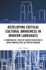 Developing Critical Cultural Awareness in Modern Languages : A Comparative Study of Higher Education in North America and the United Kingdom - eBook