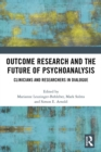 Outcome Research and the Future of Psychoanalysis : Clinicians and Researchers in Dialogue - eBook