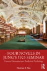 Four Novels in Jung's 1925 Seminar : Literary Discussion and Analytical Psychology - eBook