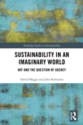 Sustainability in an Imaginary World : Art and the Question of Agency - eBook