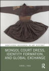 Mongol Court Dress, Identity Formation, and Global Exchange - eBook