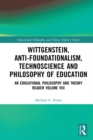 Wittgenstein, Anti-foundationalism, Technoscience and Philosophy of Education : An Educational Philosophy and Theory Reader Volume VIII - eBook