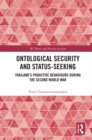 Ontological Security and Status-Seeking : Thailand's Proactive Behaviours during the Second World War - eBook
