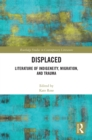 Displaced : Literature of Indigeneity, Migration, and Trauma - eBook