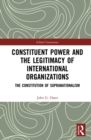 Constituent Power and the Legitimacy of International Organizations : The Constitution of Supranationalism - eBook