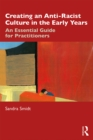 Creating an Anti-Racist Culture in the Early Years : An Essential Guide for Practitioners - eBook