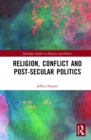 Religion, Conflict and Post-Secular Politics - eBook