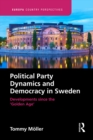 Political Party Dynamics and Democracy in Sweden: : Developments since the 'Golden Age' - eBook