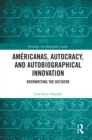 Americanas, Autocracy, and Autobiographical Innovation : Overwriting the Dictator - eBook