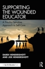 Supporting the Wounded Educator : A Trauma-Sensitive Approach to Self-Care - eBook