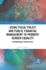 Using Fiscal Policy and Public Financial Management to Promote Gender Equality : International Perspectives - eBook