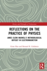 Reflections on the Practice of Physics : James Clerk Maxwell's Methodological Odyssey in Electromagnetism - eBook