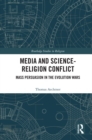 Media and Science-Religion Conflict : Mass Persuasion in the Evolution Wars - eBook