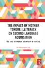 The Impact of Mother Tongue Illiteracy on Second Language Acquisition : The Case of French and Wolof in Senegal - eBook