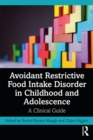 Avoidant Restrictive Food Intake Disorder in Childhood and Adolescence : A Clinical Guide - eBook