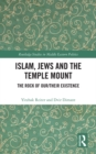 Islam, Jews and the Temple Mount : The Rock of Our/Their Existence - eBook