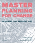 Masterplanning for Change : Designing the Resilient City - eBook
