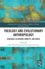 Theology and Evolutionary Anthropology : Dialogues in Wisdom, Humility and Grace - eBook