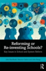 Reforming or Re-inventing Schools? : Key Issues in School and System Reform - eBook