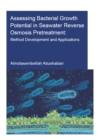 Assessing Bacterial Growth Potential in Seawater Reverse Osmosis Pretreatment : Method Development and Applications - eBook