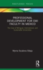 Professional Development for EMI Faculty in Mexico : The Case of Bilingual, International, and Sustainable Universities - eBook